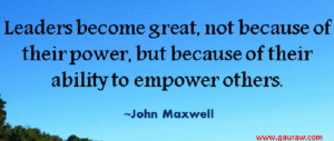 Great leaders empower others
